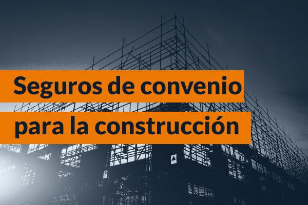 Seguros de convenio para la construcción