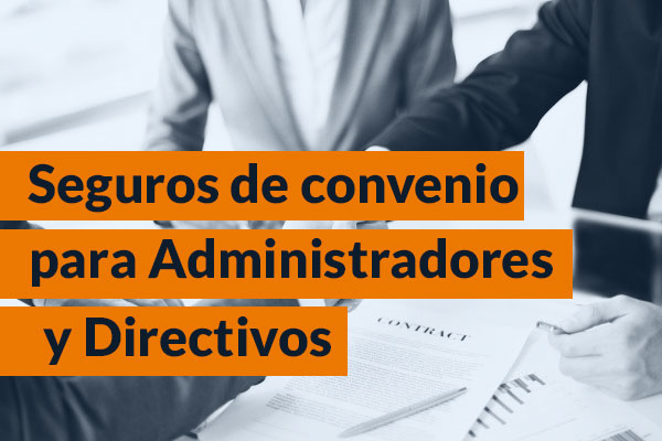 Seguros de convenio para Administradores y Directivos