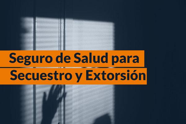 Seguro de Salud para secuestro y Extorsión