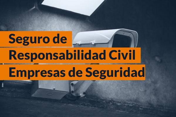 Seguro de responsabilidad Civil Empresas de Seguridad