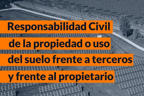 Seguro de responsabilidad civil de la propiedad o uso del suelo frente a terceros y frente al propietario